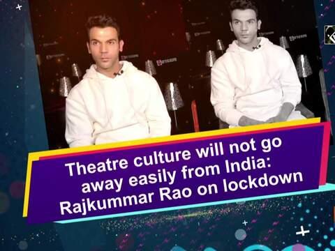 Theatre culture will not go away easily from India: Rajkummar Rao on lockdown