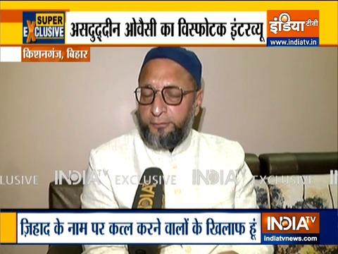 मैं उन लोगों के खिलाफ हूं जो जिहाद के नाम पर लोगों को मारते हैं: असदुद्दीन ओवैसी