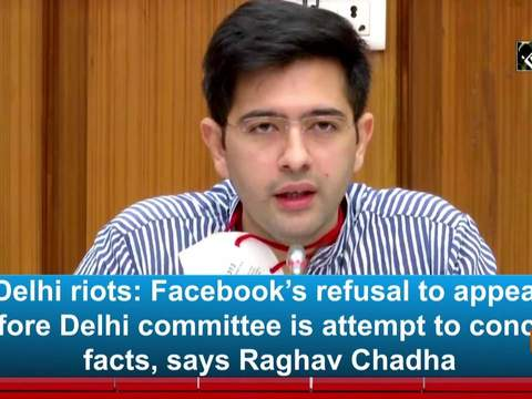 Delhi riots: Facebook's refusal to appear before Delhi committee is attempt to conceal facts, says Raghav Chadha