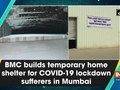BMC builds temporary home shelter for COVID-19 lockdown sufferers in Mumbai