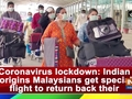 Coronavirus lockdown: Indian-origins Malaysians get special flight to return back their country
