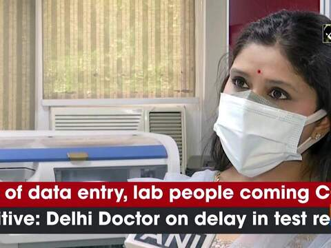 Lots of data entry, lab people coming COVID positive: Delhi Doctor on delay in test reports