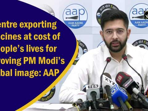 Centre exporting vaccines at cost of people's lives for improving PM Modi's global image: AAP