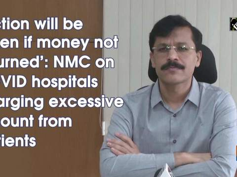 'Action will be taken if money not returned': NMC on COVID hospitals charging excessive amount from patients