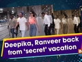 Deepika, Ranveer back from 'secret' vacation