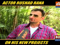 Rushad Rana on his upcoming projects