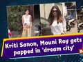 Kriti Sanon, Mouni Roy gets papped in 'dream city'