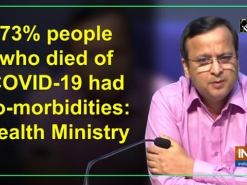 73percent people who died of COVID-19 had co-morbidities: Health Ministry