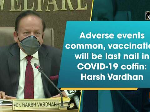 Adverse events common, vaccination will be last nail in COVID-19 coffin: Harsh Vardhan