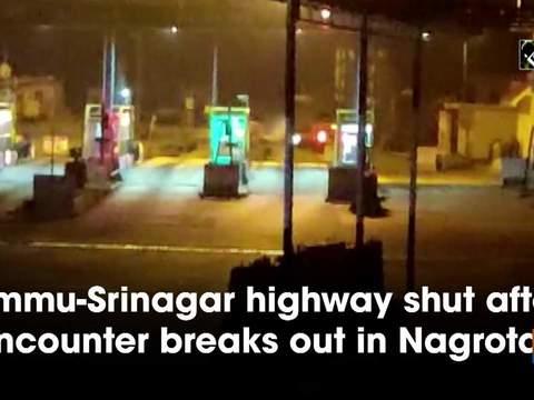 Jammu-Srinagar highway shut after encounter breaks out in Nagrota