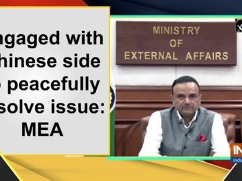 Engaged with Chinese side to peacefully resolve issue: MEA