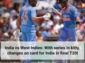 India vs West Indies: With series in kitty, changes on card for India in final T20I
