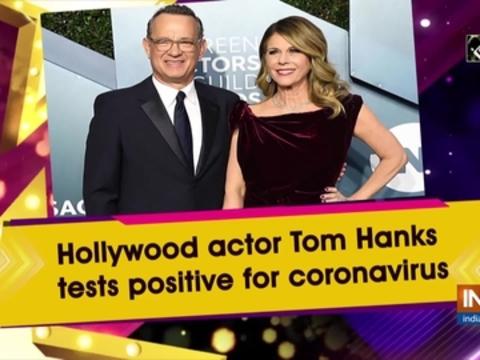 Hollywood actor Tom Hanks, his wife test positive for coronavirus