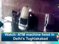 Watch: ATM machine heist in Delhi's Tughlakabad