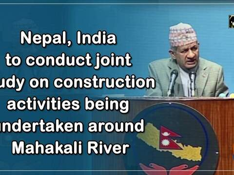 Nepal, India to conduct joint study on construction activities being undertaken around Mahakali River