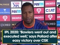 IPL 2020: 'Bowlers went out and executed well,' says Pollard after easy victory over CSK