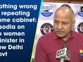 Nothing wrong in repeating same cabinet: Sisodia on no women minister in new Delhi govt