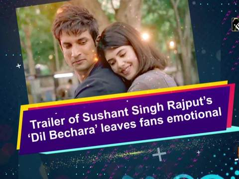 Trailer of Sushant Singh Rajput's 'Dil Bechara' leaves fans emotional