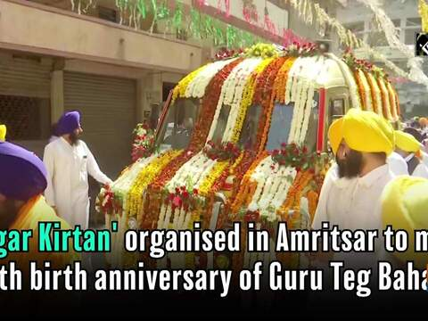 'Nagar Kirtan' organised in Amritsar to mark 400th birth anniversary of Guru Teg Bahadur