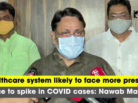Healthcare system likely to face more pressure due to spike in COVID cases: Nawab Malik