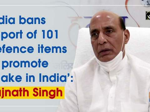 India bans import of 101 defence items to promote 'Make in India': Rajnath Singh