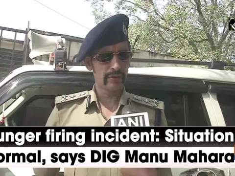 Munger firing incident: Situation is normal, says DIG Manu Maharaaj