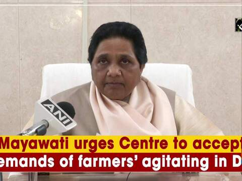 Mayawati urges Centre to accept demands of farmers' agitating in Delhi