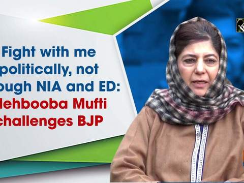 Fight with me politically, not through NIA and ED: Mehbooba Mufti challenges BJP