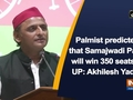 Palmist predicted that Samajwadi Party will win 350 seats in UP: Akhilesh Yadav