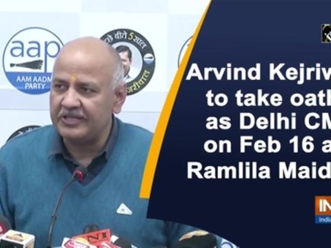Arvind Kejriwal to take oath as Delhi CM on Feb 16 at Ramlila Maidan