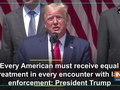 Every American must receive equal treatment in encounter with law: President Trump