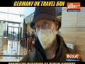 People react as Germany announces UK travel ban