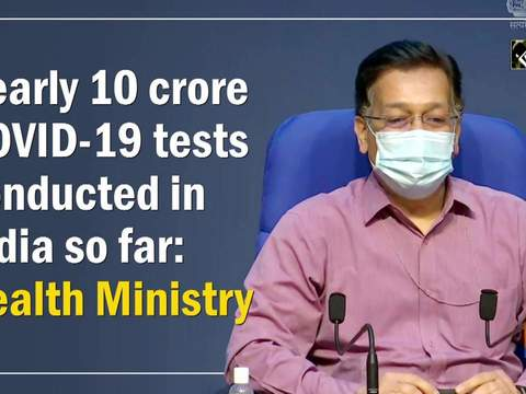 Nearly 10 crore COVID-19 tests conducted in India so far: Health Ministry