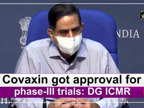 Covaxin got approval for phase-III trials: DG ICMR