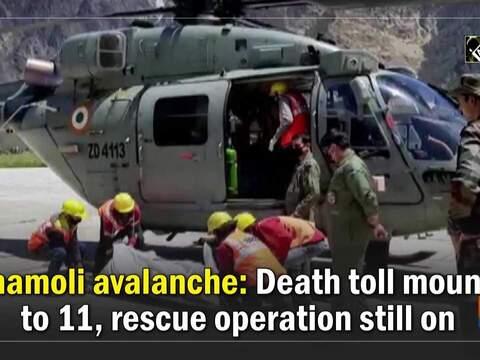 Chamoli avalanche: Death toll mounts to 11, rescue operation still on