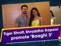 Tiger Shroff, Shraddha Kapoor promote 'Baaghi 3'