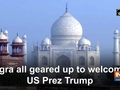 Agra all geared up to welcome US President Trump
