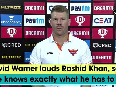 David Warner lauds Rashid Khan, says 'He knows exactly what he has to do'