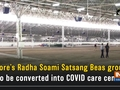 Indore's Radha Soami Satsang Beas ground to be converted into COVID care centre