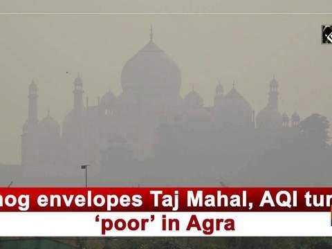 Smog envelopes Taj Mahal, AQI turns 'poor' in Agra