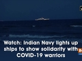 Watch: Indian Navy lights up ships to show solidarity with COVID-19 warriors