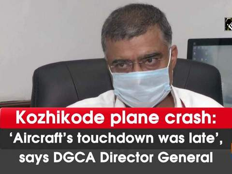 Kozhikode plane crash: 'Aircraft's touchdown was late', says DGCA Director General