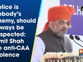 Police is nobody's enemy, should always be respected: Amit Shah on anti-CAA violence