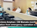 Cyclone Amphan: CM Mamata monitors situation from emergency operation centre