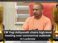 CM Yogi Adityanath chairs high-level meeting over coronavirus outbreak in Lucknow