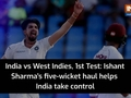 India vs West Indies, 1st Test: Ishant Sharma's five-wicket haul helps India take control