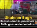 Shaheen Bagh witnesses drop in protesters as Delhi goes under lockdown