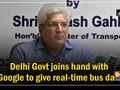 Delhi Govt joins hand with Google to give real-time bus data