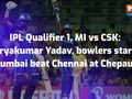IPL Qualifier 1, MI vs CSK: Suryakumar Yadav, bowlers star as Mumbai beat Chennai at Chepauk