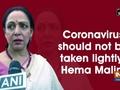 Coronavirus should not be taken lightly: Hema Malini